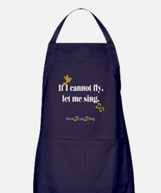 If I cannot fly, let me sing. Apron (dark)