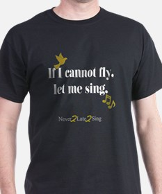 If I cannot fly, let me sing. T-Shirt