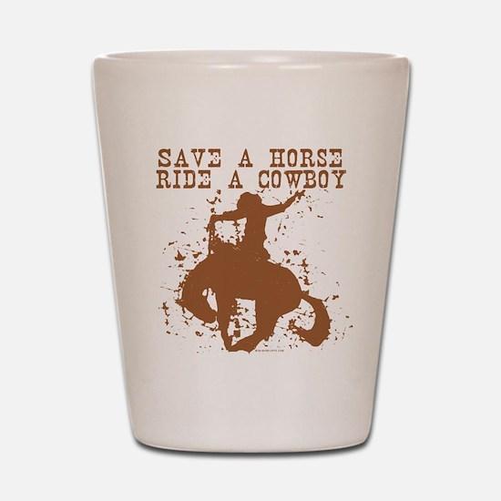 save a horse ride a cowboy Shot Glass