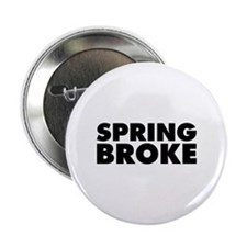 "Spring Broke 2.25"" Button"