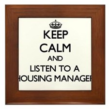 Keep Calm and Listen to a Housing Manager Framed T