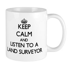 Keep Calm and Listen to a Land Surveyor Mugs