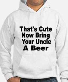 Thats Cute. Now Bring Your Uncle A Beer Hoodie