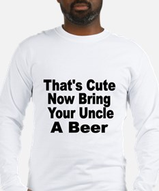 Thats Cute. Now Bring Your Uncle A Beer Long Sleev