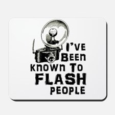 I've Been Known to Flash People Mousepad