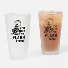 I've Been Known to Flash People Drinking Glass