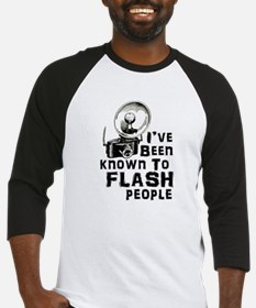 I've Been Known to Flash People Baseball Jersey
