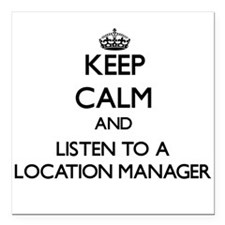 Keep Calm and Listen to a Location Manager Square