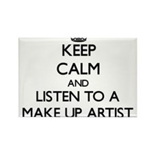 Keep Calm and Listen to a Make Up Artist Magnets
