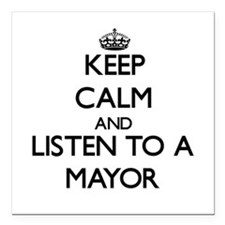 Keep Calm and Listen to a Mayor Square Car Magnet