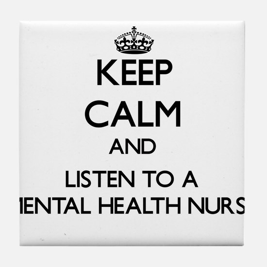 Keep Calm and Listen to a Mental Health Nurse Tile