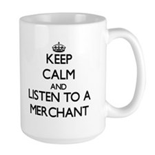 Keep Calm and Listen to a Merchant Mugs