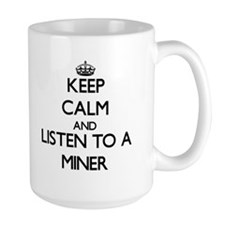 Keep Calm and Listen to a Miner Mugs