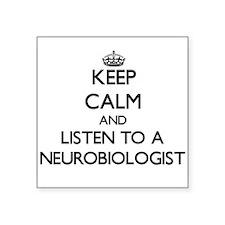 Keep Calm and Listen to a Neurobiologist Sticker