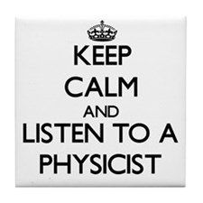 Keep Calm and Listen to a Physicist Tile Coaster