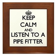Keep Calm and Listen to a Pipe Fitter Framed Tile