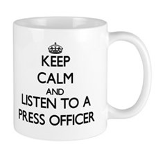 Keep Calm and Listen to a Press Officer Mugs