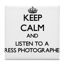 Keep Calm and Listen to a Press Photographer Tile
