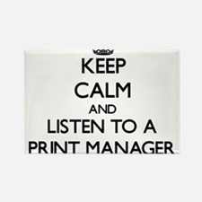 Keep Calm and Listen to a Print Manager Magnets