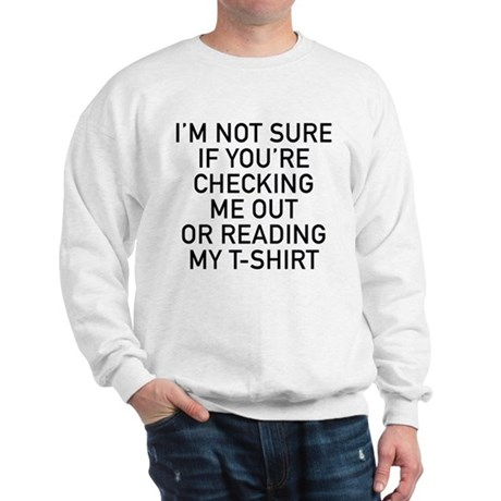 I'm Not Sure If You're Checking Me Out Sweatshirt