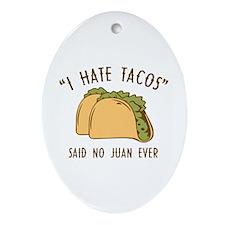 I Hate Tacos - Said No Juan Ever Ornament (Oval)