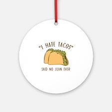 I Hate Tacos - Said No Juan Ever Ornament (Round)