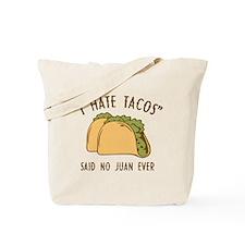 I Hate Tacos - Said No Juan Ever Tote Bag
