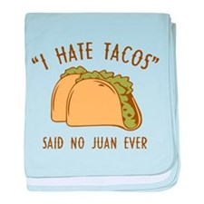 I Hate Tacos - Said No Juan Ever baby blanket
