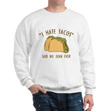 I Hate Tacos - Said No Juan Ever Sweatshirt