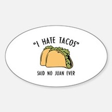 I Hate Tacos - Said No Juan Ever Sticker (Oval)