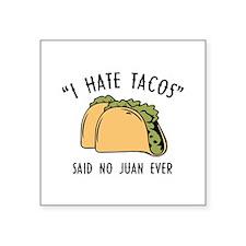 """I Hate Tacos - Said No Juan Ever Square Sticker 3"""""""