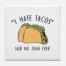 I Hate Tacos - Said No Juan Ever Tile Coaster
