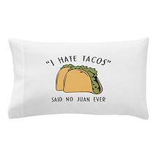 I Hate Tacos - Said No Juan Ever Pillow Case
