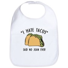 I Hate Tacos - Said No Juan Ever Bib