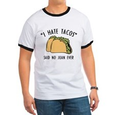 I Hate Tacos - Said No Juan Ever T