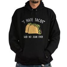 I Hate Tacos - Said No Juan Ever Hoodie