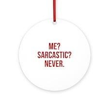 Me? Sarcastic? Never. Ornament (Round)
