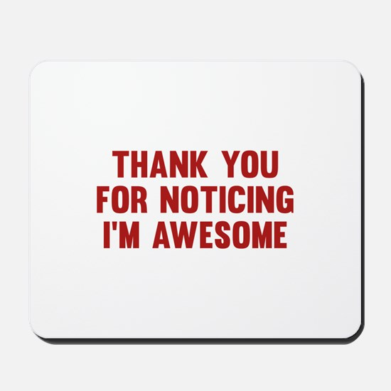 Thank You For Noticing I'm Awesome Mousepad