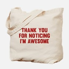 Thank You For Noticing I'm Awesome Tote Bag