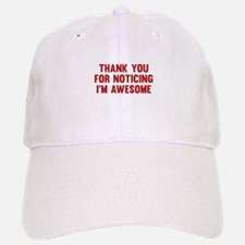 Thank You For Noticing I'm Awesome Baseball Baseball Cap