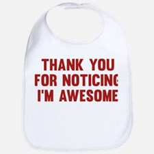 Thank You For Noticing I'm Awesome Bib
