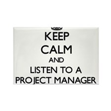 Keep Calm and Listen to a Project Manager Magnets