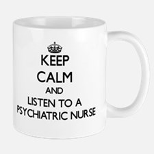 Keep Calm and Listen to a Psychiatric Nurse Mugs