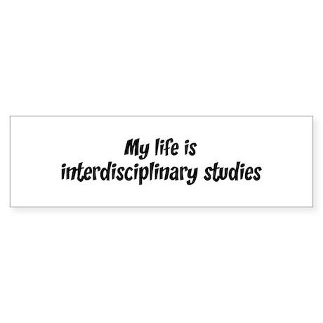 Life is interdisciplinary stu Bumper Sticker