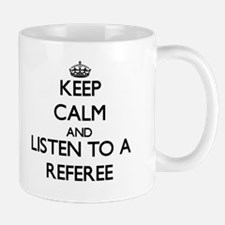 Keep Calm and Listen to a Referee Mugs