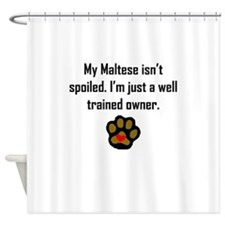 Well Trained Maltese Owner Shower Curtain