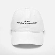 Life is instructional technol Baseball Baseball Cap