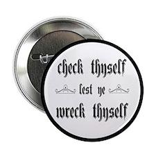 "Check Thyself Lest Ye Wreck Thyself 2.25"" Button"