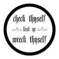 Check Thyself Lest Ye Wreck Thyse Round Car Magnet