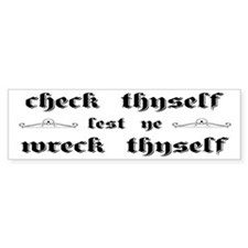 Check Thyself Lest Ye Wreck Thyse Bumper Sticker